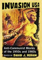 Invasion USA Anti-Communist Movies of the 1950s and 1960s by David J. Hogan