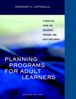 Planning Programs for Adult Learners A Practical Guide for Educators, Trainers, and Staff Developers by Rosemary S. Caffarella