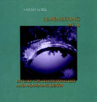 Remembering Well Rituals for Celebrating Life and Mourning Death by Sarah York