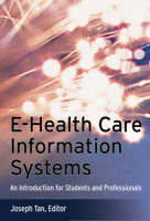 e-Health Care Information Systems An Introduction for Students and Professionals by Tan