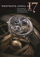 Wristwatch Annual 2017 The Catalog of Producers, Prices, Models, and Specifications by Peter Braun