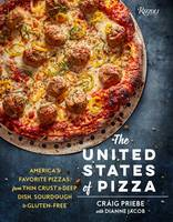 The United States of Pizza America's Favorite Pizzas, from Thin Crust to Deep Dish, Sourdough to Gluten-Free by Craig W. Priebe, Dianne Jacob