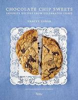 Chocolate Chip Sweets Celebrated Chefs Share Favorite Recipes by Tracey Zabar