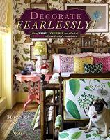 Decorate Fearlessly Using Whimsy, Confidence, and a Dash of Surprise to Create Deeply Personal Spaces by Susanna Salk