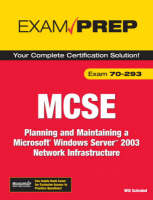MCSE 70-293 Exam Prep Planning and Maintaining a Microsoft Windows Server 2003 Network Infrastructure by Will Schmied