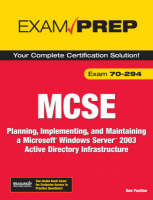 MCSE 70-294 Exam Prep Planning, Implementing, and Maintaining a Microsoft Windows Server 2003 Active Directory Infrastructure by Don Poulton