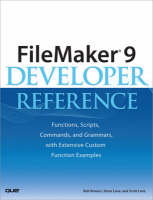 FileMaker 9 Developer Reference Functions, Scripts, Commands, and Grammars, with Extensive Custom Function Examples by Bob Bowers, Steve Lane, Scott Love