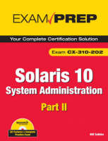 Solaris 10 System Administration Exam Prep Exam CX-310-202 Part II by Bill Calkins