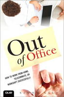 Out of Office How to Work from Home, Telecommute or Workshift Successfully by Simon Salt