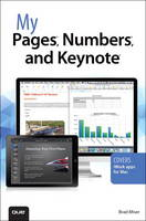 My Pages, Numbers, and Keynote (for Mac and iOS) by Brad Miser