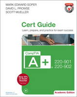 CompTIA A+ 220-901 and 220-902 Cert Guide by Mark Edward Soper, David L. Prowse, Scott Mueller