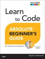 Learn to Code Absolute Beginner's Guide by Rogers Cadenhead