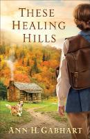 These Healing Hills by Ann H Gabhart