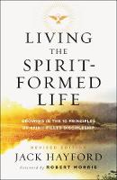 Living the Spirit-Formed Life Growing in the 10 Principles of Spirit-Filled Discipleship by Dr Jack Hayford