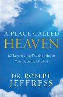 A Place Called Heaven 10 Surprising Truths about Your Eternal Home by Dr Robert Jeffress