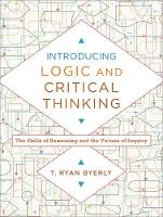 Introducing Logic and Critical Thinking The Skills of Reasoning and the Virtues of Inquiry by T. Ryan (University of Sheffield) Byerly
