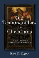 Old Testament Law for Christians Original Context and Enduring Application by Roy E Gane