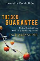 The God Guarantee Finding Freedom from the Fear of Not Having Enough by Jack Alexander