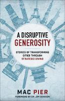 A Disruptive Generosity Stories of Transforming Cities Through Strategic Giving by Mac Pier