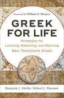 Greek for Life Strategies for Learning, Retaining, and Reviving New Testament Greek by Benjamin L Merkle