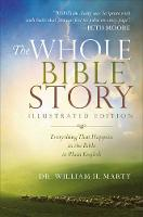 The Whole Bible Story Everything That Happens in the Bible in Plain English by William H. Marty