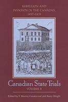 Canadian State Trials Rebellion and Invasion in the Canadas, 1837-1839 Rebellion and Invasion in the Canadas, 1837-1839 by F. Murray Greenwood