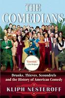 The Comedians Drunks, Thieves, Scoundrels and the History of American Comedy by Kliph Nesteroff