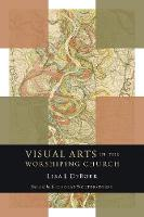 Visual Arts in the Worshiping Church by Lisa DeBoer, Nicholas Wolterstorff