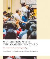 Worshiping with the Anaheim Vineyard The Emergence of Contemporary Worship by Andy Park, Lester Ruth, Cindy Rethmeier