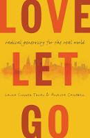 Love Let Go Radical Generosity for the Real World by Laura Truax, Amalya Campbell