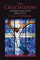 The Crucifixion Understanding the Death of Jesus Christ by Fleming Rutledge