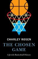 The Chosen Game A Jewish Basketball History by Charley Rosen