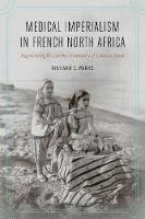 Medical Imperialism in French North Africa Regenerating the Jewish Community of Colonial Tunis by Richard C. Parks
