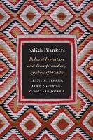 Salish Blankets Robes of Protection and Transformation, Symbols of Wealth by Leslie H. Tepper, Janice George, Willard Joseph