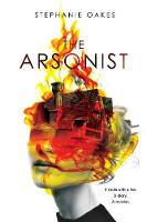 The Arsonist by Stephanie Oakes