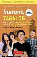 Instant Tagalog How to Express Over 1,000 Different Ideas with Just 100 Key Words and Phrases! (Tagalog Phrasebook & Dictionary) by Jan Tristan Gaspi, Sining Maria Rosa L. Marfori