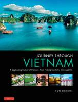 Journey Through Vietnam From Halong Bay to the Mekong Delta by Ron Emmons