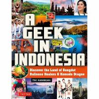 Geek in Indonesia Discover the Land of Balinese Healers, Komodo Dragons and Dangdut by Tim Hannigan