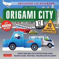 Origami City Fold Your Own Cars, Trucks, Planes and Trains! by Joel Stern