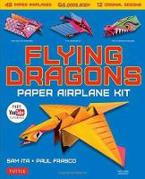 Flying Dragons Paper Airplane Kit 48 Paper Airplanes, 64 Page Book, 12 Original Designs, Youtube Video Tutorials by Sam Ita, Paul Frasco