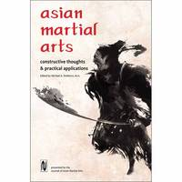 Asian Martial Arts Constructive Thoughts and Practical Applications by Michael DeMarco