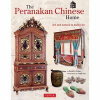 Peranakan Chinese Home Art and Culture in Daily Life by Ronald G. Knapp, A. Chester Ong