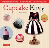 Cupcake Envy Irresistible Cakelets - Little Cakes that are Fun and Easy by Amy Eilert, Norm Davis