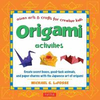 Origami Activities Create Secret Boxes, Good-Luck Animals, and Paper Charms with the Japanese Art of Origami by Michael G. LaFosse