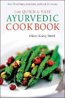 The Quick & Easy Ayurvedic Cookbook [Indian Cookbook, Over 60 Recipes] by Eileen Keavy Smith