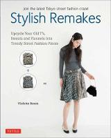 Stylish Remakes Upcycle Your Old T's, Sweats and Flannels into Trendy Street Fashion Pieces by Violette Room