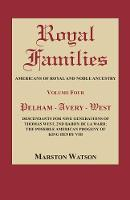 Royal Families Americans of Royal and Noble Ancestry, Volume Four: Pelham-Avery-West: Descendants for Nine Generations of Thomas West, 2nd Baron de la Warr: The Possible American Progeny of King Henry by Marston Watson