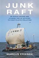 Junk Raft An Ocean Voyage and a Rising Tide of Activism to Fight Plastic Pollution by Marcus Eriksen