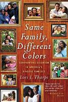 Same Family, Different Colors Confronting Colorism in America's Diverse Families by Lori L. Tharps