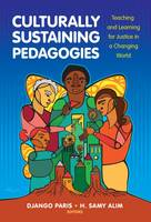 Culturally Sustaining Pedagogies Teaching and Learning for Justice in a Changing World by Django Paris